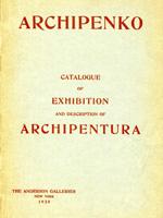 Archipenko. Catalogue of Exhibition and Description of Archipentura