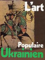 L`Art Populaire Ukrainien. Українське народне мистецтво
