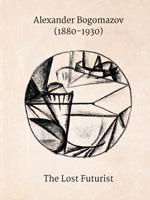 Alexander Bogomazov (1880-1930). The Lost Futurist