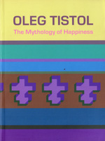 Oleg Tistol. The Mythology of Happiness